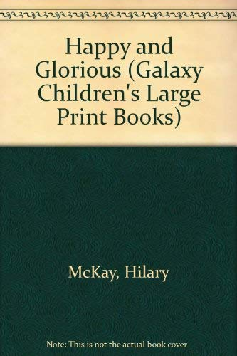 Happy and Glorious (Galaxy Children's Large Print) (0754060616) by Hilary McKay