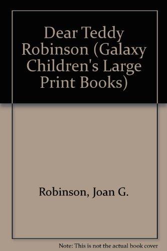 9780754060758: Dear Teddy Robinson (Galaxy Children's Large Print Books)
