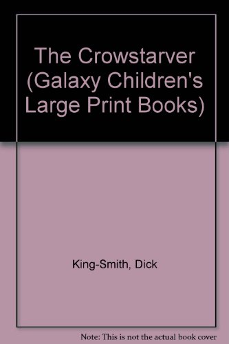The Crowstarver (Galaxy Children's Large Print Books): King-Smith, Dick