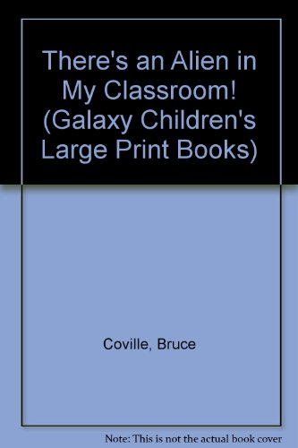 There's an Alien in My Classroom (Galaxy Children's Large Print Books) (9780754061083) by Bruce Coville