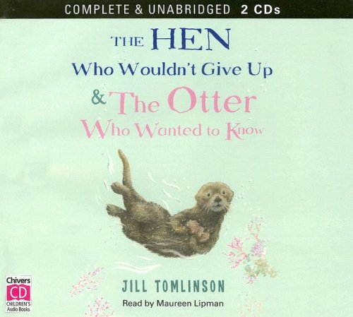 The Hen Who Wouldn't Give Up & the Otter Who Wanted to Know (9780754067382) by Jill Tomlinson