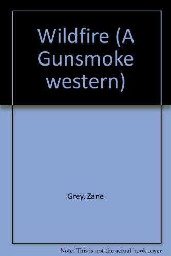 Wildfire (A Gunsmoke western): Grey, Zane