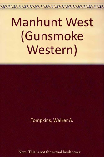 Manhunt West (Gunsmoke Westerns): Walker A. Tompkins
