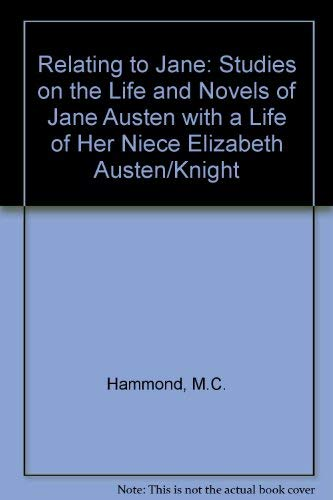 Relating to Jane : Studies on the Life and Novels of Jane Austen with a Life of Her Niece Elizabeth...