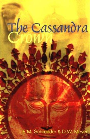 The Cassandra Crown: Schroeder, E.M.; Meyer, D.W.; Shroeder, E.M.
