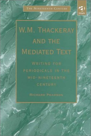 W.M. Thackeray And The Mediated Text: Writing For Periodicals In The Mid-Nineteenth Century (...