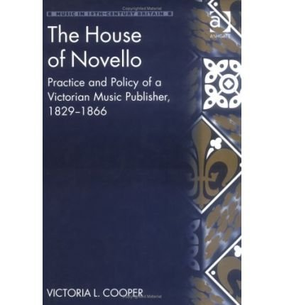 The House of Novello. Practice and Policy of a Victorian Music Publisher, 1829-1866