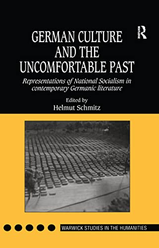 9780754601128: German Culture and the Uncomfortable Past: Representations of National Socialism in Contemporary Germanic Literature (Warwick Studies in the Humanities)