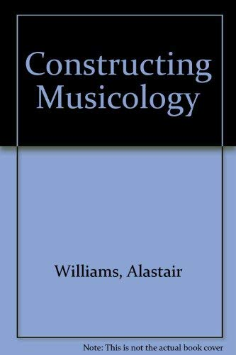 9780754601333: Constructing Musicology