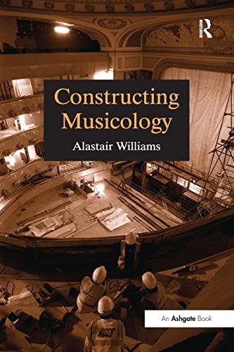 9780754601340: Constructing Musicology