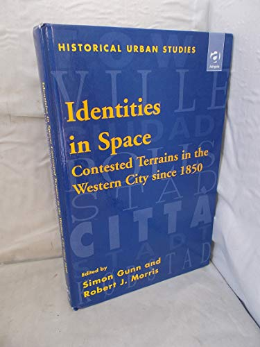 9780754602804: Identities in Space: Contested Terrains in the Western City Since 1850 (Historical Urban Studies)