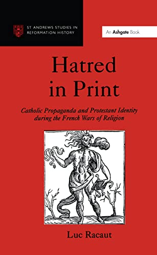 9780754602842: Hatred in Print: Catholic Propaganda and Protestant Identity During the French Wars of Religion (St Andrews Studies in Reformation History)