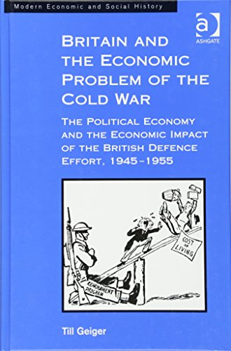 9780754602873: Britain and the Economic Problem of the Cold War: The Political Economy and the Economic Impact of the British Defence Effort, 1945-1955 (Modern Economic and Social History)