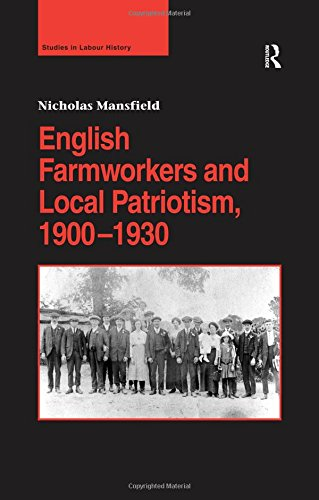 of English Farmworkers and Local Patriotism, 1900–1930 (Studies in Labour History)
