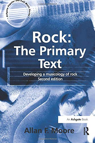 9780754602996: Rock: The Primary Text: Developing a Musicology of Rock (Ashgate Popular and Folk Music Series)