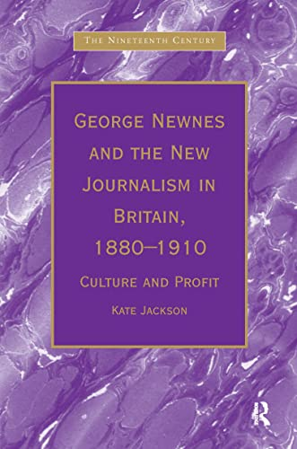 9780754603177: George Newness and the New Journalism in Britain, 1880-1910: Culture and Profit