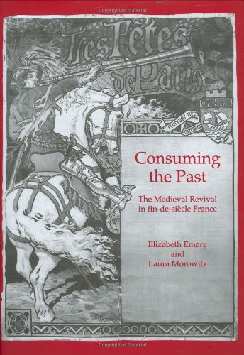 9780754603191: Consuming the Past: The Medieval Revival in Fin-De-Siecle France
