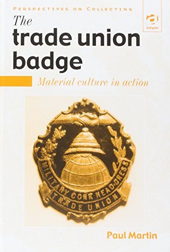 The Trade Union Badge: Material Culture in: Martin, Paul