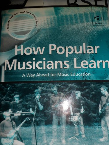 9780754603382: How Popular Musicians Learn: A Way Ahead for Music Education (Ashgate Popular and Folk Music Series)