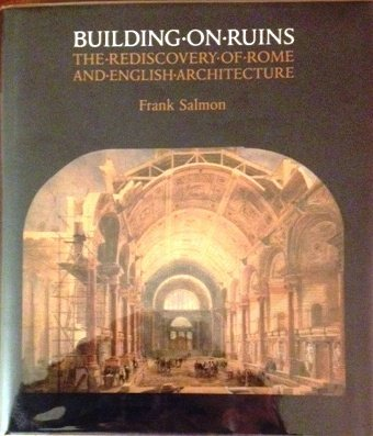 9780754603580: Building on Ruins-The rediscovery of Rome and British Architecture (Reinterpreting Classicism) (Reinterpreting Classicism, 2037)