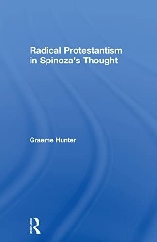 Radical Protestantism In Spinoza's Thought: Hunter, Graeme