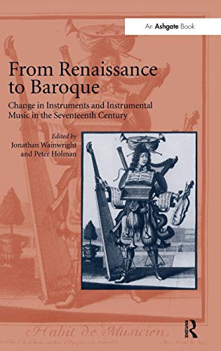 9780754604037: From Renaissance to Baroque: Change in Instruments and Instrumental Music in the Seventeenth Century