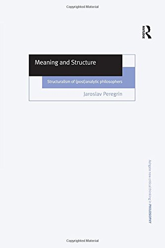 9780754604112: Meaning and Structure: Structuralism of (Post)Analytic Philosophers (Ashgate New Critical Thinking in Philosophy)