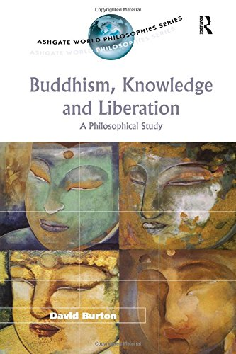 9780754604358: Buddhism, Knowledge and Liberation: A Philosophical Study (Ashgate World Philosophies Series)