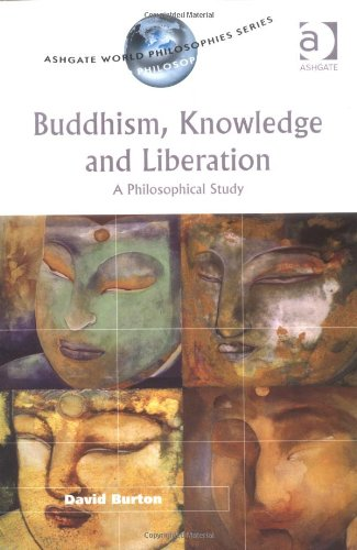 9780754604365: Buddhism, Knowledge and Liberation: A Philosophical Study (Ashgate World Philosophies Series) (Ashgate World Philosophies Series)