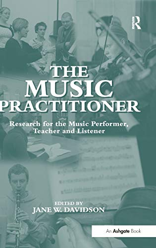 9780754604655: The Music Practitioner: Research for the Music Performer, Teacher and Listener