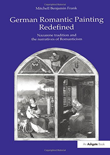 German Romantic Painting Redefined: Nazarene Tradition and the Narratives of Romanticism (Hardback)...