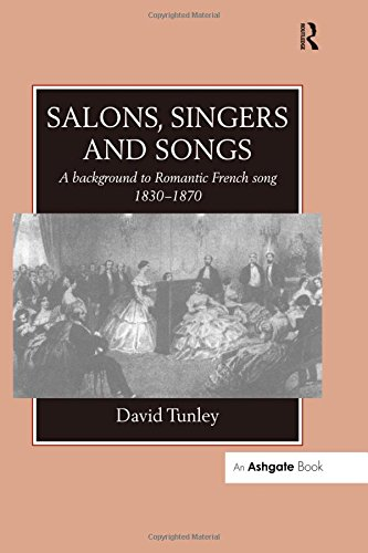 Salons, Singers and Songs: A Background to Romantic French Song 1830-1870 (Hardcover)