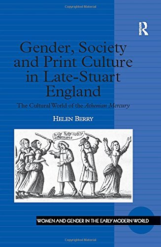 9780754604969: Gender, Society and Print Culture in Late-Stuart England: The Cultural World of the Athenian Mercury (Women and Gender in the Early Modern World)