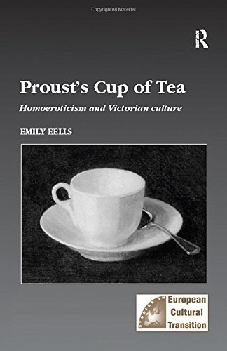 9780754605188: Proust's Cup of Tea: Homoeroticism and Victorian Culture (Studies in European Cultural Transition)