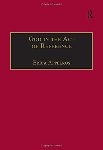 God in the Act of Reference: Debating Religious Realism and Non-Realism: Appelros, Erica