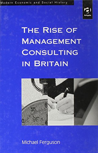 9780754605614: The Rise of Management Consulting in Britain (Modern Economic and Social History)