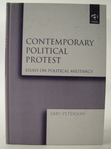 Contemporary Political Protest: Essays on Political Militancy: Peterson, Abby