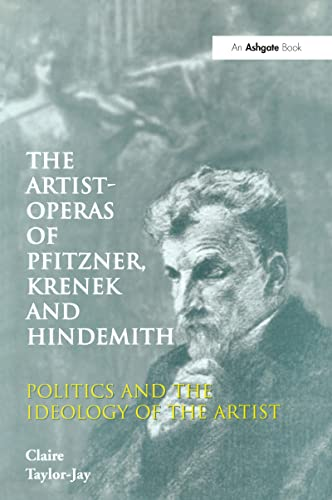 9780754605782: The Artist-Operas of Pfitzner, Krenek and Hindemith: Politics and the Ideology of the Artist