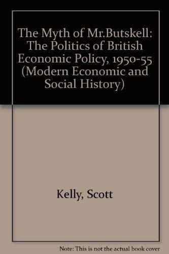 9780754606048: The Myth of Mr. Butskell: The Politics of British Economic Policy, 1950-55 (Modern Economic and Social History Series)