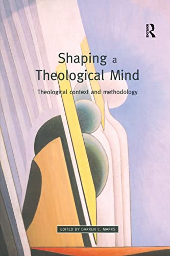 9780754606178: Shaping a Theological Mind: Theological Context and Methodology