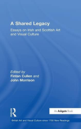 9780754606444: A Shared Legacy: Essays on Irish and Scottish Art and Visual Culture (British Art & Visual Culture Since 1750: New Readings) (British Art and Visual Culture since 1750 New Readings)