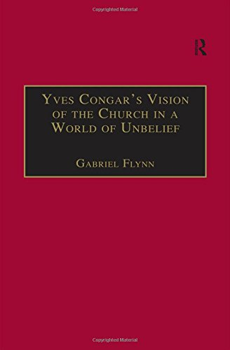 9780754606529: Yves Congar's Vision of the Church in a World of Unbelief