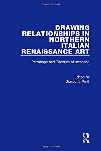 9780754606581: Drawing Relationships in Northern Italian Renaissance Art: Patronage and Theories of Invention