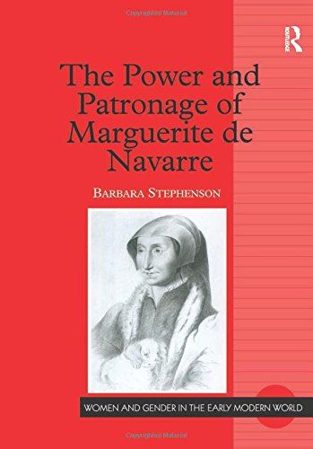 9780754606987: The Power and Patronage of Marguerite de Navarre (Women and Gender in the Early Modern World)