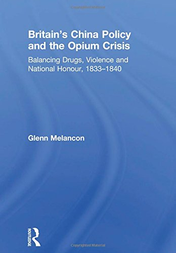 9780754607045: Britain's China Policy and the Opium Crisis: Balancing Drugs, Violence and National Honour, 1833–1840