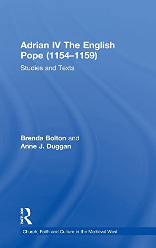 9780754607083: Adrian IV The English Pope (1154–1159): Studies and Texts (Church, Faith and Culture in the Medieval West)