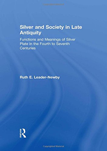 9780754607281: Silver and Society in Late Antiquity: Functions and Meanings of Silver Plate in the Fourth to Seventh Centuries
