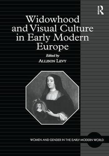 9780754607311: Widowhood and Visual Culture in Early Modern Europe (Women and Gender in the Early Modern World)