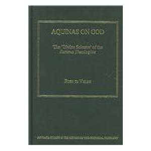 9780754607540: Aquinas on God: The 'Divine Science' of the Summa Theologiae (Ashgate Studies in the History of Philosophical Theology)