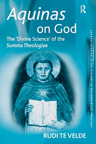 9780754607557: Aquinas on God: The Divine Science of the Summa Theologiae (Ashgate Studies in the History of Philosophical Theology)